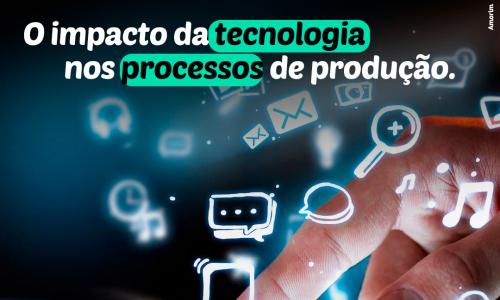 O impacto da tecnologia nos processos de produção: Indústria 4.0