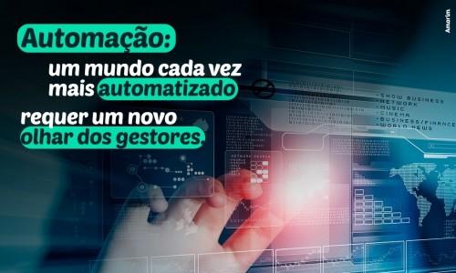 Automação: Um mundo cada vez mais automatizado requer um novo olhar dos gestores.