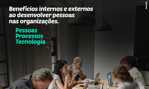 Benefícios internos e externo ao desenvolver pessoas nas organizações