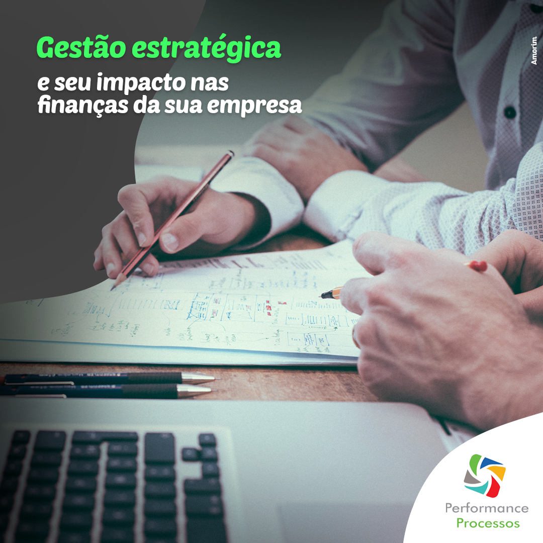Gestão estratégica e seu impacto nas finanças da sua empresa.